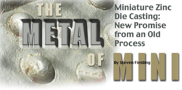 Miniature Zinc Die Casting: New Promise from an Old Process By Steven Fielding